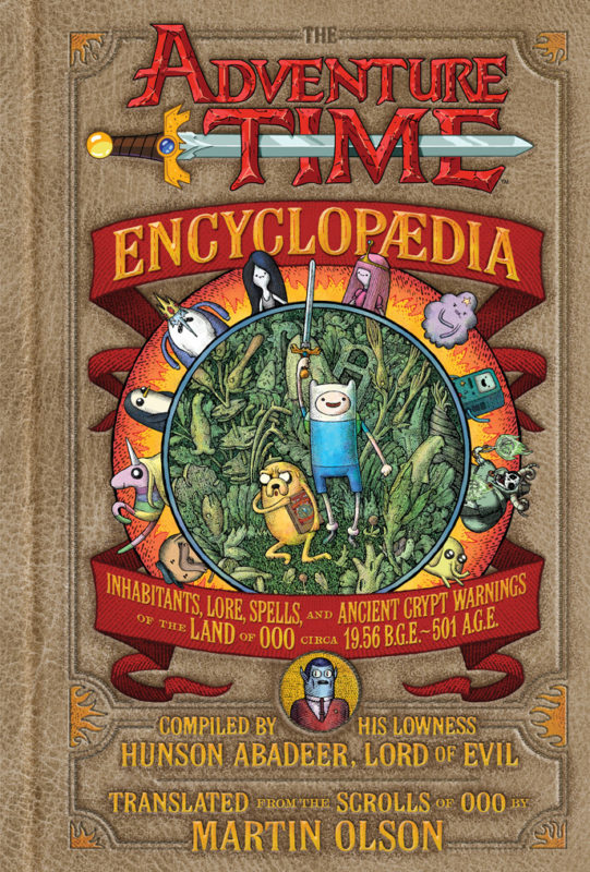 adventure time encyclopedia Inhabitants, Lore, Spells, and Ancient Crypt Warnings of the Land of Ooo Circa 19.56 B.G.E. - 501 A.G.E.