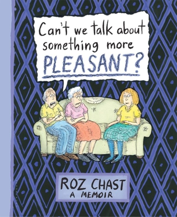 Roz Chast Can't We Talk About Something More Pleasant 9781608198061